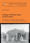 Seeking a Felicitous Space on the Frontier. The Progression of the Modern American Woman in O. E. Rölvaag, Laura Ingalls Wilder, and Willa Cather.