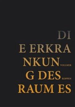Die Erkrankung des Raumes - Vollmer, Tanja C.; Koppen, Gemma