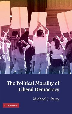 The Political Morality of Liberal Democracy - Perry, Michael J.