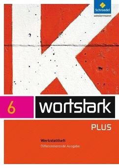 wortstark 6. Werkstattheft. Differenzierende Allgemeine Ausgabe