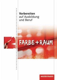 Vorbereiten auf Ausbildung und Beruf. Schülerbuch. Farbe und Raum - Grünig, Cornelia; Hensel, Michael W.; Wallocha, Jürgen
