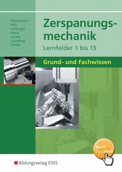 Zerspanungsmechanik Lernfelder 1 bis 13 - Hengesbach, Klaus; Hille, Peter; Lehberger, Jürgen; Müser, Detlef; Pyzalla, Georg; Quadflieg, Walter; Schilke, Werner