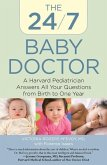 24/7 Baby Doctor: A Harvard Pediatrician Answers All Your Questions from Birth to One Year