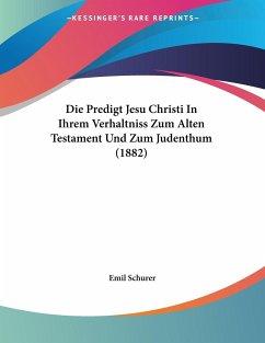 Die Predigt Jesu Christi In Ihrem Verhaltniss Zum Alten Testament Und Zum Judenthum (1882)
