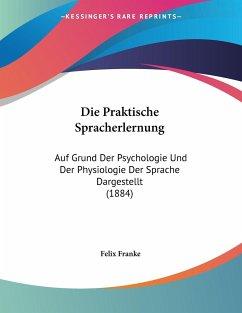 Die Praktische Spracherlernung - Franke, Felix