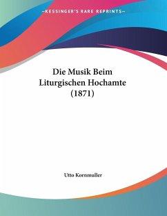 Die Musik Beim Liturgischen Hochamte (1871)