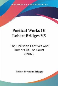 Poetical Works Of Robert Bridges V5