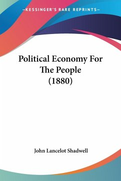 Political Economy For The People (1880) - Shadwell, John Lancelot