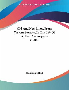 Old And New Lines, From Various Sources, In The Life Of William Shakespeare (1884)