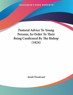 Pastoral Advice To Young Persons, In Order To Their Being Confirmed By The Bishop (1824)