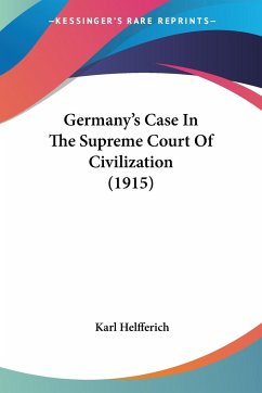 Germany's Case In The Supreme Court Of Civilization (1915)