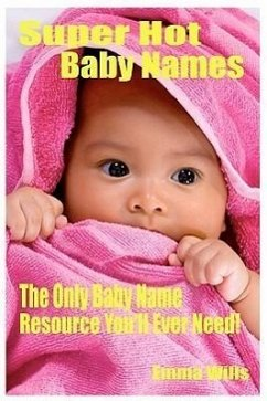 Super Hot Baby Names: The Only Baby Name Resource You'll Ever Need!