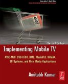 Implementing Mobile TV: ATSC Mobile Dtv, Mediaflo, Dvb-H/Sh, Dmb, Wimax, 3g Systems, and Rich Media Applications