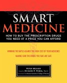 Smart Medicine: How to Buy the Prescription Drugs You Need at a Price You Can Afford