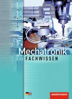 Mechatronik. Schülerbuch. Fachwissen - Fuhrmann, Jörg; Sokele, Günter; Staus, Steffen; Thielert, Mike