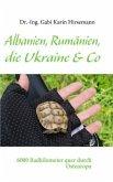 Albanien, Rumänien, die Ukraine & Co