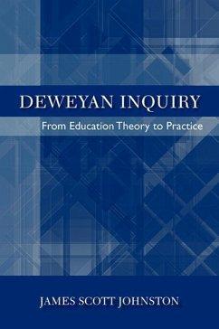 Deweyan Inquiry: From Education Theory to Practice - Johnston, James Scott