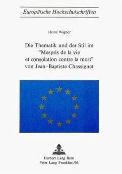 Die Thematik und der Stil im 'Mespris de La Vie Et Consolation Contre La Mort' von Jean-Baptiste Chassignet - Wagner, Heinz