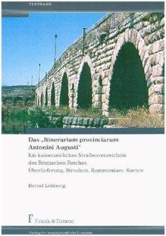 Das 'Itinerarium provinciarum Antonini Augusti,' 2 Bde. - Löhberg, Bernd