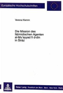 Die Mission des fatimidischen Agenten al-Mu'ayyad fi d-din in Siraz - Klemm, Verena