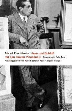 'Nun mal Schluß mit den blauen Picassos' - Flechtheim, Alfred