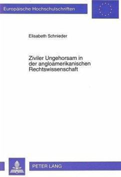 Ziviler Ungehorsam in der angloamerikanischen Rechtswissenschaft - Schnieder, Elisabeth