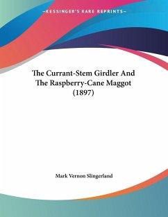 The Currant-Stem Girdler And The Raspberry-Cane Maggot (1897)