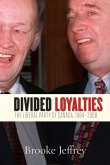 Divided Loyalties: The Liberal Party of Canada, 1984-2008