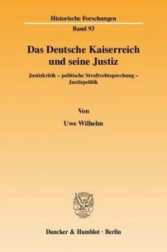 Das Deutsche Kaiserreich und seine Justiz - Wilhelm, Uwe