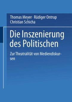 Die Inszenierung des Politischen - Meyer, Thomas;Ontrup, Rüdiger;Schicha, Christian