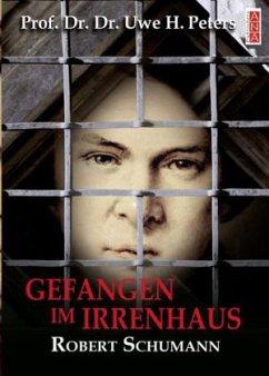 Gefangen im Irrenhaus - Robert Schumann