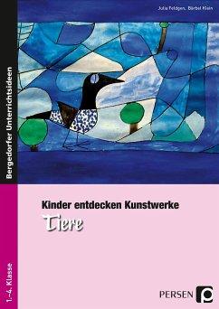 Kinder entdecken Kunstwerke: Tiere - Feldgen, Julia; Klein, Bärbel