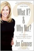 What If? and Why Not?: How to Transform Your Fears Into Action and Start the Business of Your Dreams