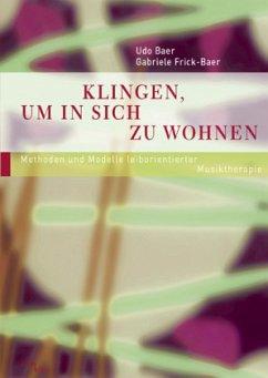 Klingen, um in sich zu wohnen - Baer, Udo; Frick-Baer, Gabriele