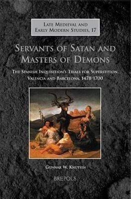 Lmems 17 Servants of Satan and Masters of Demons, Knutsen: The Spanish Inquisition's Trials for Superstition, Valencia and Barcelona, 1478-1700 - Knutsen, Gunnar W.