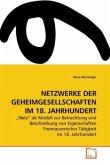 NETZWERKE DER GEHEIMGESELLSCHAFTEN IM 18. JAHRHUNDERT