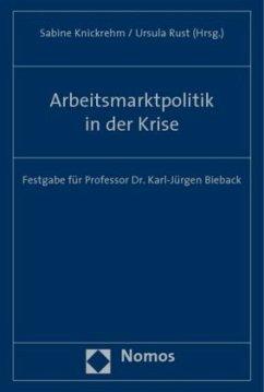 Arbeitsmarktpolitik in der Krise - Bredehorst, Marlis; Eicher, Wolfgang; Felix, Dagmar; Fuchsloch, Christine; Gagel, Alexander; Hänlein, Andreas