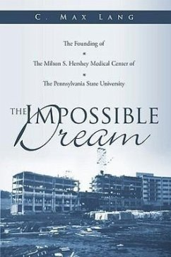 The Impossible Dream: The Founding of the Milton S. Hershey Medical Center of the Pennsylvania State University