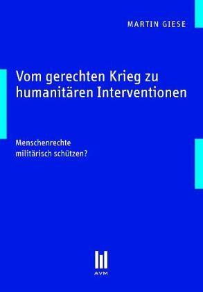 Vom gerechten Krieg zu humanitären Interventionen - Giese, Martin