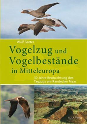 Vogelzug und Vogelbestände in Mitteleuropa. 30 Jahre Beobachtung des Tagzugs am Randecker Maar. Von Wulf Gatter. - Gatter, Wulf