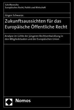 Zukunftsaussichten für das Europäische Öffentliche Recht - Schwarze, Jürgen