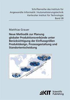 Neue Methodik zur Planung globaler Produktionsverbünde unter Berücksichtigung der Einflussgrößen Produktdesign, Prozessgestaltung und Standortentscheidung