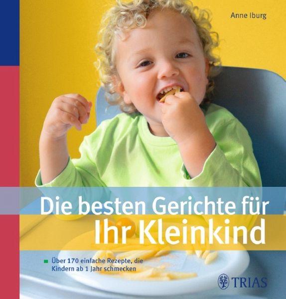 Die besten Gerichte für Ihr Kleinkind - Iburg, Anne