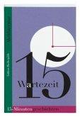 Wartezeit. 15-Minutengeschichten der Weltliteratur