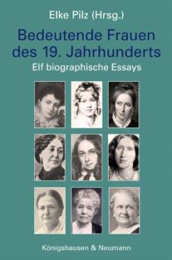 Bedeutende Frauen des 19. Jahrhunderts - Pilz, Elke; Köpke, Renate; Frommknecht-Hitzler, Marlies; Ellrodt-Schmähl, Ellen; Danzer, Gerhard; Rattner, Josef
