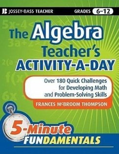 The Algebra Teacher's Activity-A-Day, Grades 6-12: Over 180 Quick Challenges for Developing Math and Problem-Solving Skills - Thompson, Frances Mcbroom