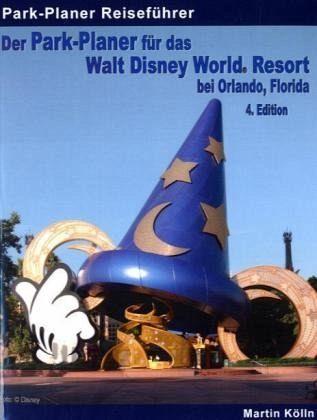 Der Park-Planer für das Walt Disney World Resort bei Orlando, Florida - 4. Edition - Kölln, Martin