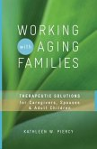 Working with Aging Families: Therapeutic Solutions for Caregivers, Spouses, Adult Children