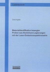 Materialidentifikation bewegter Proben aus Aluminium-Legierungen mit der Laser-Emissionsspektrometrie - Aydin, Ümit