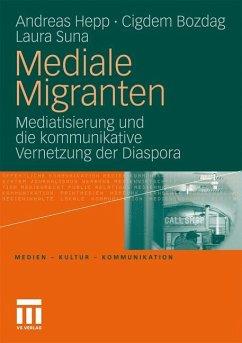 Mediale Migranten - Hepp, Andreas;Bozdag, Cigdem;Suna, Laura